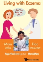 Living with Eczema: Mom Asks, Doc Answers! by Hugo Van Bever