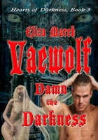 Vaewolf: Damn the Darkness: The Prophecy's Promise (Hearts of Darkness Book 3)
