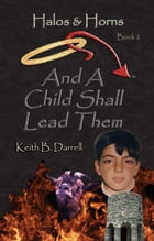 And a Child Shall Lead Them: Halos & Horns, #2 by Keith B. Darrell