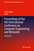 Proceedings of the 4th International Conference on Computer Engineering and Networks: CENet2014 by W. Eric Wong