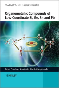 Organometallic Compounds of Low-Coordinate Si, Ge, Sn and Pb: From Phantom Species to Stable…
