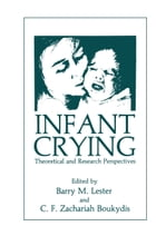 Infant Crying: Theoretical and Research Perspectives by C.F.Z. Boukydis