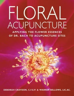 Book Floral Acupuncture: Applying the Flower Essences of Dr. Bach to Acupuncture Sites by Warren Bellows