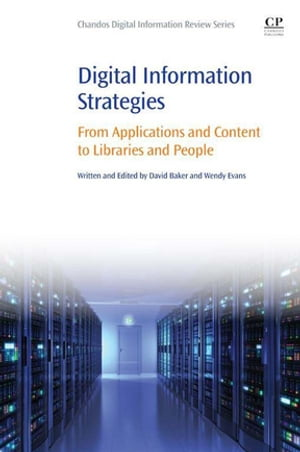 Digital Information Strategies From Applications and Content to Libraries and People
