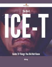 The Best Ice-T Guide - 31 Things You Did Not Know