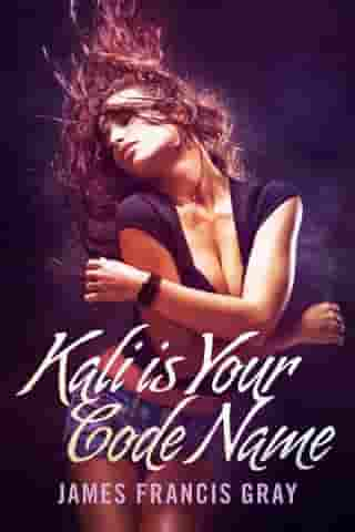 Kali is Your Code Name by James Francis Gray