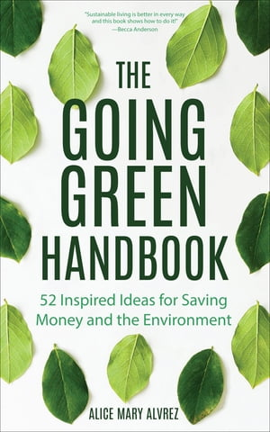 The Going Green Handbook: 52 Inspired Ideas for Saving Money and the Environment by Alice Mary Alvrez