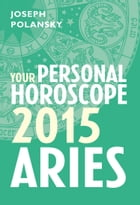 Aries 2015: Your Personal Horoscope by Joseph Polansky