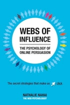 Webs of Influence: The Psychology of Online Persuasion by Nathalie Nahai