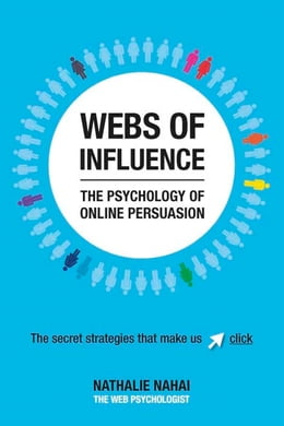 Book Webs of Influence: The Psychology of Online Persuasion by Nathalie Nahai