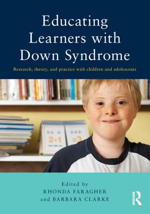 Educating Learners with Down Syndrome Research,  theory,  and practice with children and adolescents