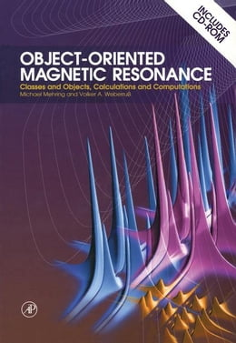 Book Object-Oriented Magnetic Resonance: Classes and Objects, Calculations and Computations by Mehring, Michael