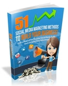 51 Social Media Marketing Methods to Build Your Business by Anonymous