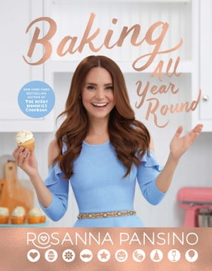 Baking All Year Round: Holidays & Special Occasions by Rosanna Pansino