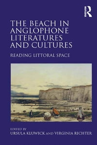 The Beach in Anglophone Literatures and Cultures: Reading Littoral Space
