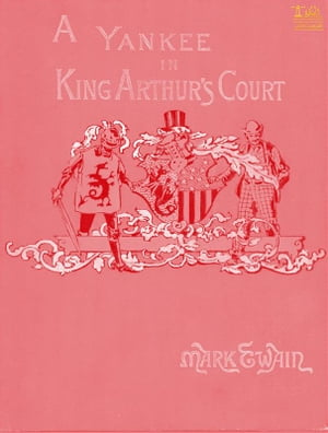 A Connecticut Yankee in King Arthur's Court, Complete by Mark Twain