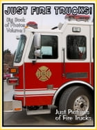Just Firetruck Photos! Big Book of Photographs & Pictures of Emergency Vehicle Fire Trucks, Vol. 1 by Big Book of Photos