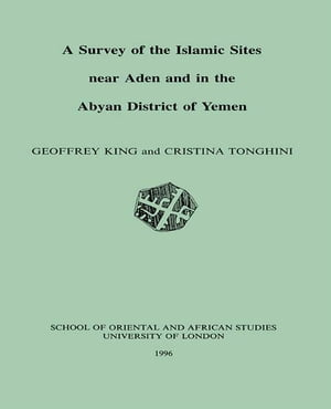 A Survey of the Islamic Sites Near Aden and in the Abyan District of Yemen