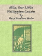 Alila, Our Little Philippine Cousin by Mary Hazelton Wade