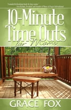 10-Minute Time Outs for Moms by Grace Fox