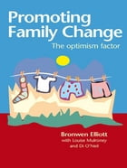 Promoting Family Change: The optimism factor by Bronwen Elliott