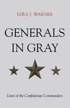 Generals in Gray: Lives of the Confederate Commanders by Ezra J. Warner Jr.