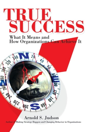 True Success What It Means and How Organizations Can Achieve It