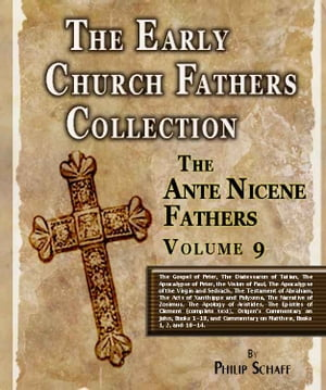Early Church Fathers - Ante Nicene Fathers Volume 9-Gospel of Peter,  Diatessaron of Tatian,  Apocalypse of Peter,  Vision of Paul,  Apocalypse of Virgin