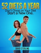 52 Diets a Year: Don't Cheat on Your Diet - Start a New One by David Sterling