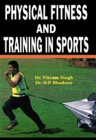 Physical Fitness and Training in Sports: 100% Pure Adrenaline by Dr. Vikram Singh