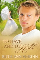 To Have and To Hold by Ruth Ann Nordin