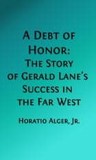 A Debt of Honor (Illustrated Edition): The Story of Gerald Lane's Success in the Far West by Horatio Alger, Jr.