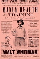 Manly Health and Training: To Teach the Science of a Sound and Beautiful Body by Walt Whitman