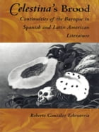 Celestina's Brood: Continuities of the Baroque in Spanish and Latin American Literature