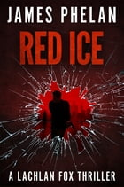 Red Ice: A Lachlan Fox Thriller by James Phelan