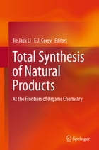 Total Synthesis of Natural Products: At the Frontiers of Organic Chemistry