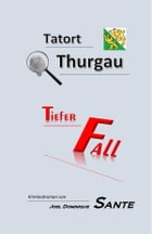 Tatort Thurgau - Tiefer Fall: Tiefer Fall by Joel Dominique Sante