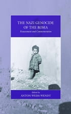The Nazi Genocide of the Roma: Reassessment and Commemoration by Anton Weiss-Wendt