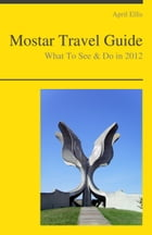 Mostar (Bosnia and Herzegovina) Travel Guide - What To See & Do by April Ellis