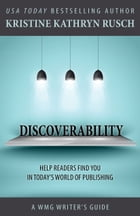 Discoverability: A WMG Writers Guide by Kristine Kathryn Rusch