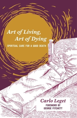 Art of Living,  Art of Dying Spiritual Care for a Good Death