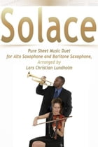 Solace Pure Sheet Music Duet for Alto Saxophone and Baritone Saxophone, Arranged by Lars Christian Lundholm by Pure Sheet Music