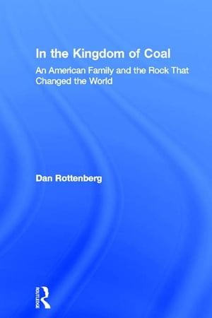 In the Kingdom of Coal An American Family and the Rock That Changed the World