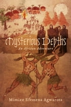 Mysterious Depths: An African Adventure by Mimizz Efemena Agwarota