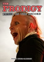 The Prodigy - Uncensored On the Record by Peter Sorel-Cameron and James McCarthy