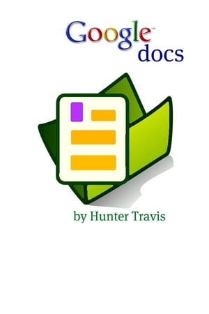 Google Docs: The Unofficial Guide