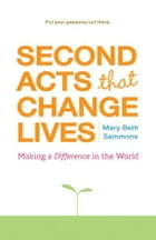 Second Acts That Can Change Lives: Making A Difference In The World by Mary Beth Sammons