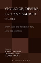 Violence, Desire, and the Sacred, Volume 2: René Girard and Sacrifice in Life, Love and Literature