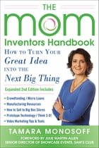 The Mom Inventors Handbook, How to Turn Your Great Idea into the Next Big Thing, Revised and Expanded 2nd Ed