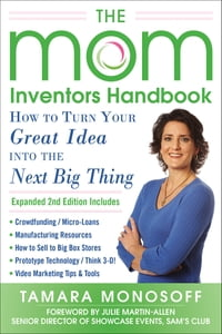 The Mom Inventors Handbook, How to Turn Your Great Idea into the Next Big Thing, Revised and…